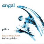 pákos – engel – Rainer Maria Rilke – betönte gedichte